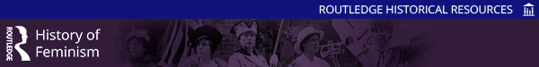 Routledge Historical Resources: History of Feminism has launched