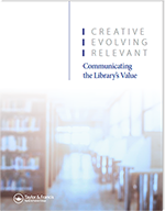 Creative, Evolving, Relevant: Communicating the Library's Value