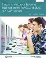 5 Ways to Help Your Students Succeed on the PARCC and SBAC ELA Assessments