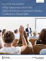 Questions and Answers: 4 Key Takeaways from the T&F Charleston Library Conference Panel Q&A