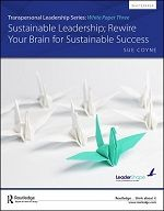 Transpersonal Leadership White Paper Series: Sustainable Leadership; Rewire Your Brain for Sustainable Success