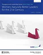 Transpersonal Leadership White Paper Series: Women, Naturally Better Leaders for the 21st Century
